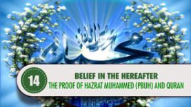 Belief in The Hereafter – 14 – The Proof of Hazrat Muhammed (PBUH) and Quran