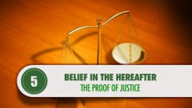 Belief in the Hereafter – 5 – The Proof of Justice