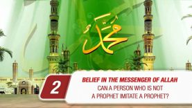 Belief in the Messenger of Allah # 2 CAN A PERSON WHO IS NOT A PROPHET IMITATE A PROPHET?
