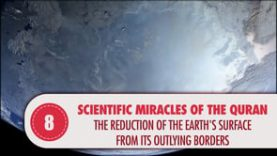 Scientific Miracles of the Quran, 8 – The Reduction of the Earth's Surface from its outlying borders